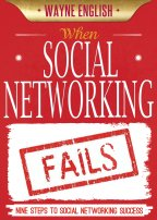 When social Networking Fails, Nine Steps to Social Networking Success